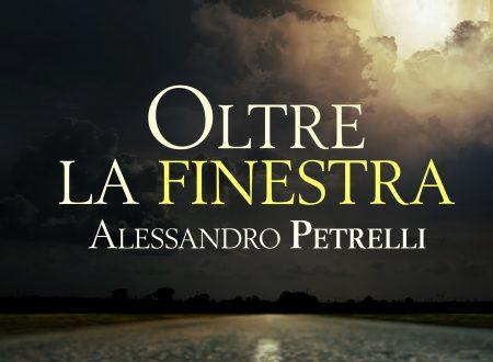 Oltre la finestra di Alessandro Petrelli!