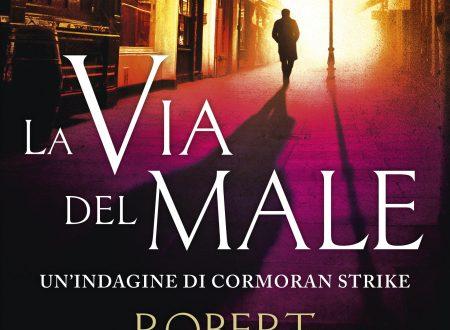 """SALANI PUBBLICA """"LA VIA DEL MALE"""" di ROBERT GALBRAITH."""