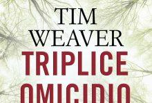 """Novità Timecrime: """"Triplice omicidio"""" di Tim Weaver!"""