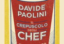 """DAVIDE PAOLINI """"Il crepuscolo degli chef"""" – i luoghi comuni e la crisi reale dietro la spettacolarizzazione del cibo"""