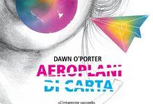 """""""Aeroplani di carta"""" di Dawn O'Porter!"""