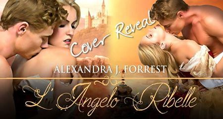 [COVER REVEAL] L'angelo Ribelle di Alexandra J. Forrest!