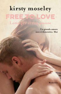 FREE TO LOVE: Lotta per il tuo amore di Kirsty Moseley!