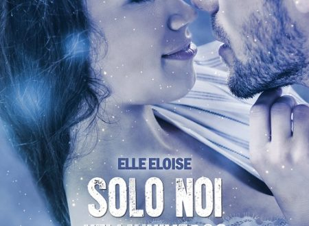 """[COVER & SINOSSI  REVEAL ]  """"SOLO NOI NELL'UNIVERSO"""" DI ELLE ELOISE!"""