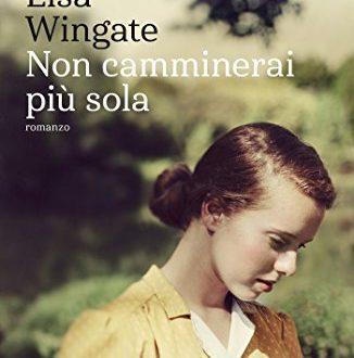 NON CAMMINERAI PIÙ SOLA di Lisa Wingate!