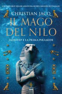 [ANTEPRIMA] IL MAGO DEL NILO Imhotep e la prima piramide di Christian Jacq!
