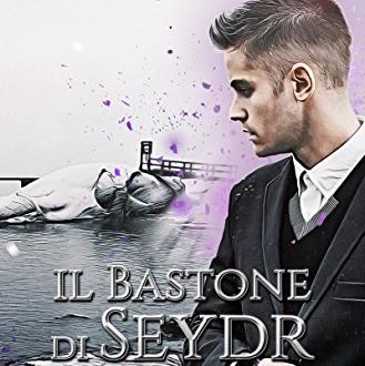 """[ANTEPRIMA] """"IL BASTONE DI SEYDR"""" – di S. BERNADOTTE!"""