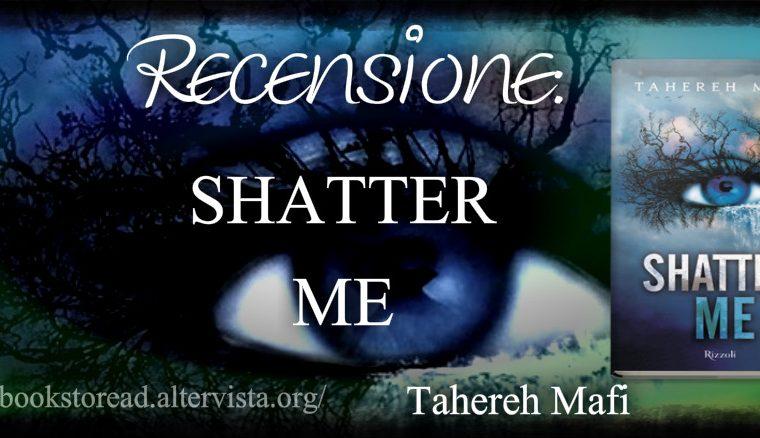 [RECENSIONE] Shatter Me di Tahereh Mafi!