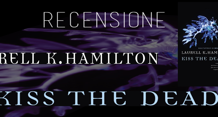 "[RECENSIONE] ""Kiss the Dead"" di Laurell K. Hamilton!"