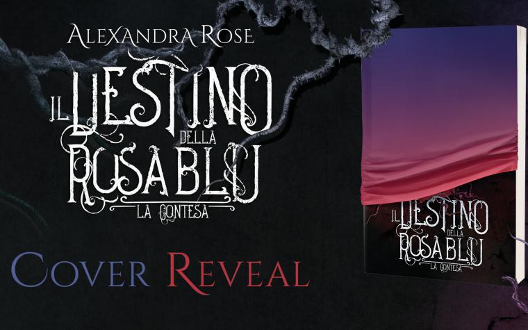 [COVER REVEAL] Il Destino della Rosa Blu:la contesa di Alexandra Rose!