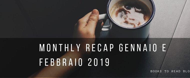 [MONTHLY RECAP] Gennaio e Febbraio 2019!