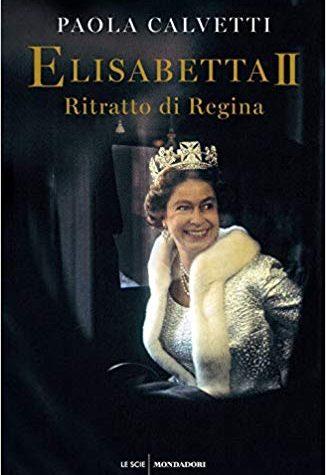 [RECENSIONE] Elisabetta II. Ritratto di regina di Paola Calvetti!