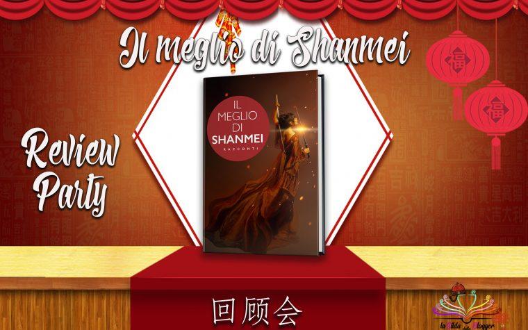 [REVIEW PARTY] Il meglio di Shanmei!