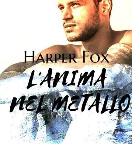 """[ANTEPRIMA] """"L'anima nel metallo"""" di Harper Fox!"""