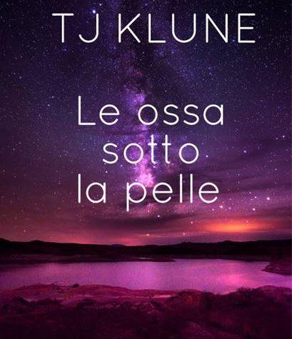 """[ANTEPRIMA] """"Le ossa sotto la pelle"""" di T. J. Klune!"""