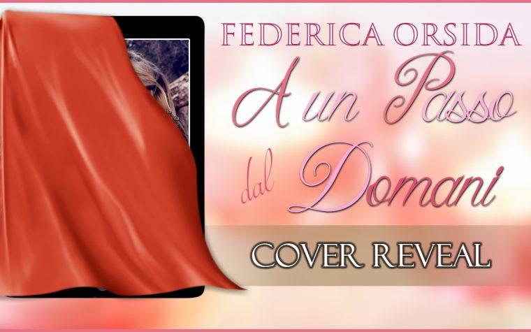 [COVER REVEAL] A un passo dal domani di Federica Orsida!