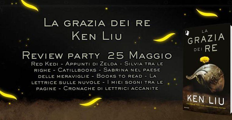 [REVIEW PARTY] La Grazia dei Re di Ken Liu!